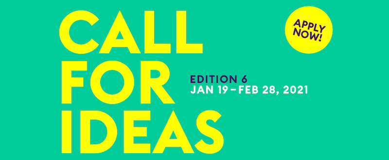 Yellow text on a green background which reads, Call For Ideas Edition 6, Jan 19th to Feb 28 2021, Apply Now!