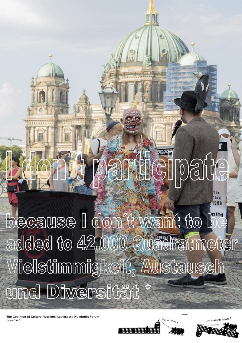 poster with photo of person in a colorful dress and zombie mask in front of Humboldt Forum, text reads 'I don't participate because I don't want to be added to 42,000 Quadrameter Vielstimmigkeit, Austausch und Diversität'